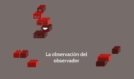 Copy of La observación del observador