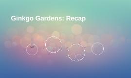 Ginkgo Gardens: Recap