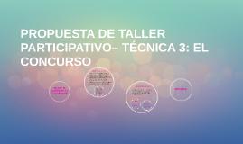PROPUESTA DE TALLER PARTICIPATIVO– TÉCNICA 3: EL CONCURSO