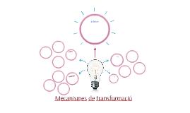 mecanismes de transformacio