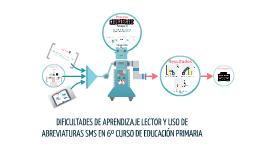 DIFICULTADES DE APRENDIZAJE LECTOR Y USO DE ABREVIATURAS SMS EN 6º CURSO DE EDUCACIÓN PRIMARIA