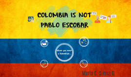 COLOMBIA IS NOT