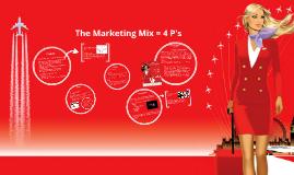 Copy of The Marketing Mix = 4 P's / Virgin Atlantic