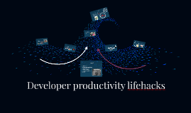 Developer productivity lifehacks