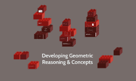 Developing Geometric Reasoning & Concepts