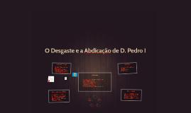 O Desgaste e a Abdicação de D. Pedro I