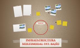 INFRAESTRUCTURA MULTIMODAL DEL BAJÍO