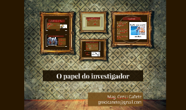 O papel do investigador