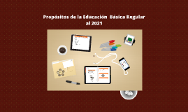 Copy of Propositos de la Educatión  Básica Regular al 2021