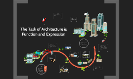 Copy of The Task of Architecture is Function and Expression