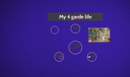 My 4 garde life