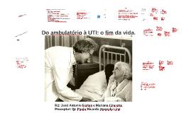 Do ambulatório `a UTI: o fim da vida.