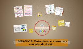 UNIDAD Nº 6: VARIACIONES EN  EL CONSUMO Y CAUDALES DE DISEÑO