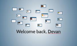 Welcome back, Devan