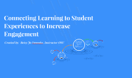 Connecting Learning to Student Experiences to Increase Engag