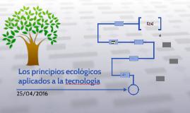 Copy of Los principios ecológicos aplicados a la tecnologia