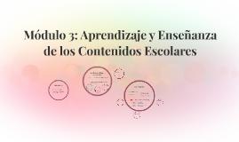 Módulo 3: Aprendizaje y Enseñanza de los Contenidos Escolare