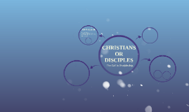CHRISTIANS OR DISCIPLES