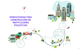 Copy of NORMATIVIDAD PARA CONSTRUCCIÓN DE INSTITUCIONES EDUCATIVAS