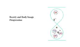 Beauty and Body Image Progression
