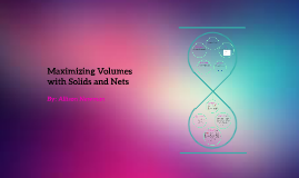 Maximizing Volumes with Solids and Nets