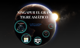 Copy of SINGAPUR EL GRAN TRIGRE ASIATICO