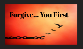 Forgive... You First