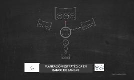 PLANEACIÓN ESTRATEGICA EN BANCO DE SANGRE