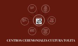 CENTROS CEREMONIALES CULTURA TOLITA