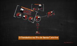 Copy of O Fantástico na ilha de Santa Catarina