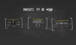 PARENTS   ???  OR  #$@!
