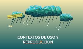 CONTEXTOS DE USO Y REPRODUCCION