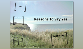 REASONS TO SAY YES