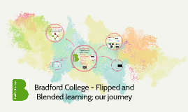 Bradford College- Flipped and Blended learning; our journey