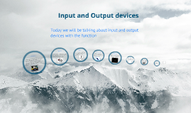 Input and Output devises