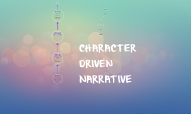 CHARACTER DRIVEN STORIES