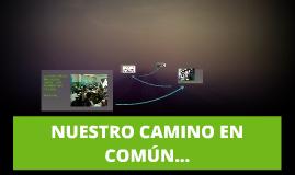 Copy of NUESTRO CAMINO EN COMÚN...