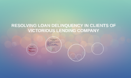 RESOLVING LOAN DELINQUENCY IN CLIENTS OF VICTORIOUS LENDING