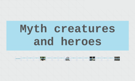 Myth creatures and heroes