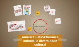 América Latina:herança colonial e diversidade cultural