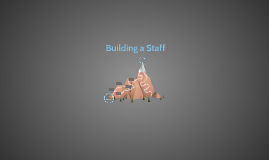 Building a Staff