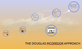 THE DOUGLAS MCGREGOR APPROACH