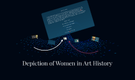 Copy of Depiction of Women in Art History
