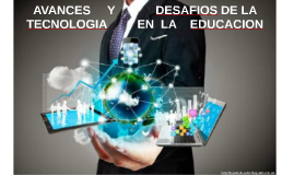 Copy of AVANCES Y DESAFIOS DE LA TECNOLOGIA EN LA EDUCACION