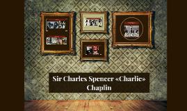 Sir Charles Spencer «Charlie» Chaplin