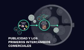 PUBLICIDAD Y LOS PRIMEROS INTERCAMBIOS