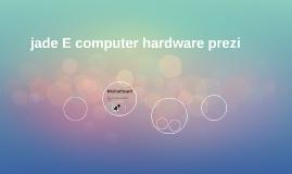jade E computer hardware prezi