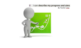 2: I can describe my progress and aim