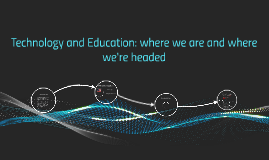 Technology and Education: where we are and where we're heade