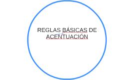 REGLAS BÁSICAS DE ACENTUACIÓN